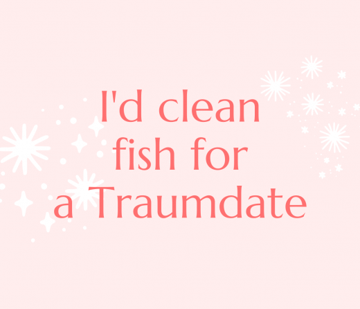 """the quote """"I'd clean fish for a Traumdate"""" over a pink background"""