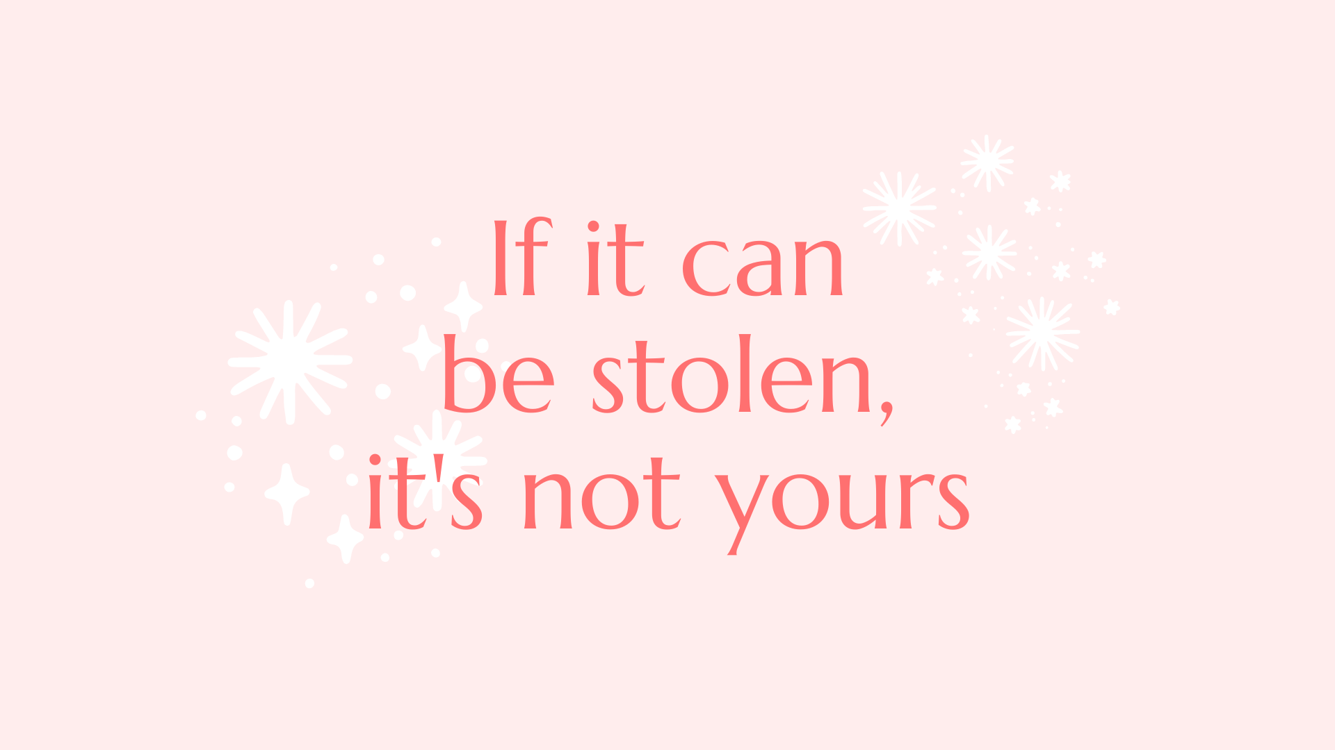 quote that says if it can be stolen it's not yours over pink background